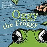 Oggy the Froggy | Kristie L. Thomas