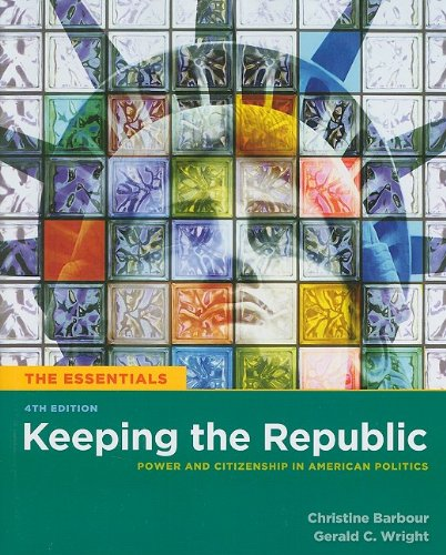 Keeping the Republic: Power and Citizenship In American Politics, 4th Edition, the Essentials (Essentials (CQ Press))