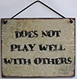 "Vintage Style Sign Saying, ""DOES NOT PLAY WELL WITH OTHERS"" Decorative Fun Universal Household Signs from Egbert's Treasures"