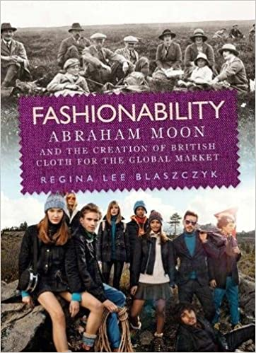 Fashionability: Abraham Moon and the Creation of British Cloth For the Global Market