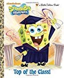 Top of the Class! (SpongeBob SquarePants) (Little Golden Book)