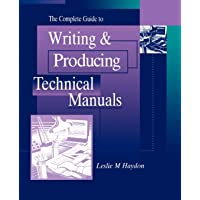 The Complete Guide to Writing and Producing       Technical Manuals