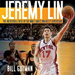 Jeremy Lin: The Incredible Rise of the NBA's Most Unlikely Superstar | Bill Gutman