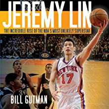 Jeremy Lin: The Incredible Rise of the NBA's Most Unlikely Superstar Audiobook by Bill Gutman Narrated by L. J. Ganser