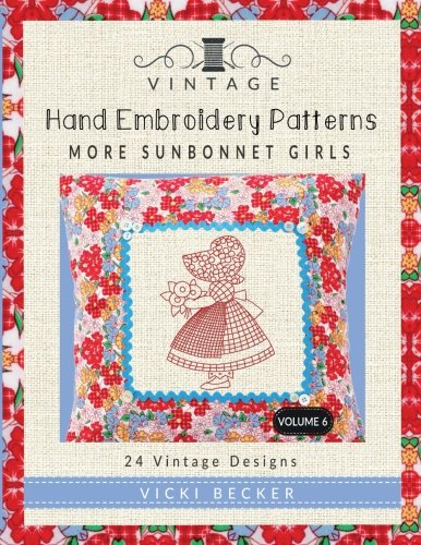 Vintage Hand Embroidery Patterns More Sunbonnet Girls: 24 Authentic Vintage Designs (Volume 6) ()