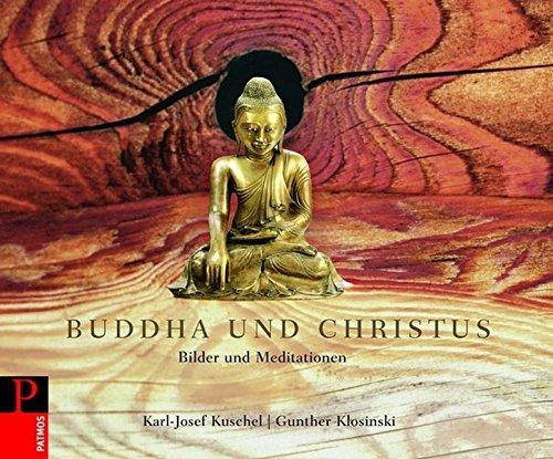 Buddha und Christus: Bilder und Meditationen Gebundenes Buch – 15. Januar 2009 Karl-Josef Kuschel Gunther Klosinski Patmos Verlag 3491713293