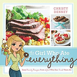 The Girl Who Ate Everything: Easy Family Recipes from a Girl Who Has Tried Them All by [Denney, Christy]