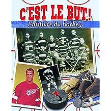 C'EST LE BUT ! : L'HISTOIRE DU HOCKEY