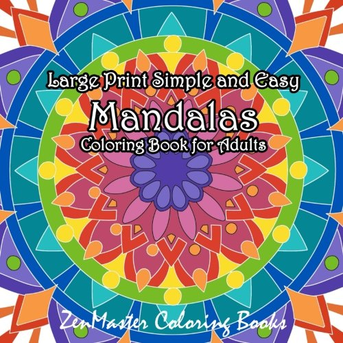 Large Print Simple and Easy Mandalas Coloring Book for Adults: An Easy Adult Coloring Book of Mandals for Relaxation and Stress Relief (Coloring Books for Grownups) (Volume 61) -