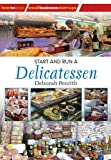 Start and Run a Delicatessen (Small Business Starters Series) (How to Books-Small Business Startups Series)