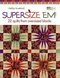 Supersize 'Em!: 22 Quilts from Oversized Blocks (That Patchwork Place)