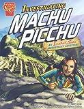 Investigating Machu Picchu, Emily Sohn, 142963894X