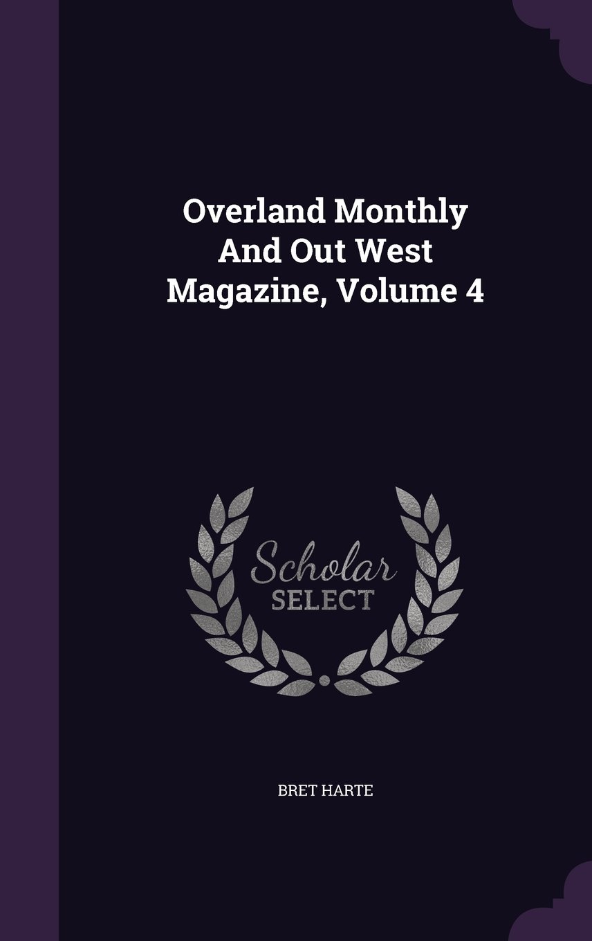 Read Online Overland Monthly And Out West Magazine, Volume 4 pdf