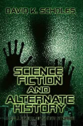 Science Fiction and Alternate History-a Collection of Short Stories
