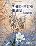 The Whole-Hearted Healing Workbook, Paula Courteau, 0973468033