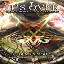 It's Over Audiobook by C. Dennis Moore Narrated by Curt Campbell