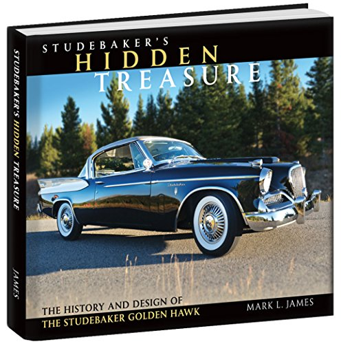 (Studebaker's Hidden Treasure The History and Design of the Studebaker Golden Hawk)