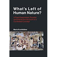 What's Left of Human Nature?: A Post-Essentialist, Pluralist, and Interactive Account of a Contested Concept