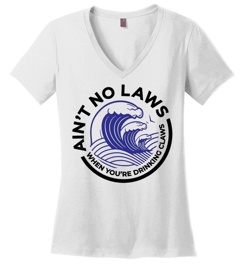 Ain T No Laws When You Re Drinking Claws Shirts