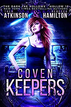 Coven Keepers (Dark Fae Hollows Book 10) by [Atkinson, Thea, Hamilton, Rebecca, Legacy, Charmed, Fae, Dark]