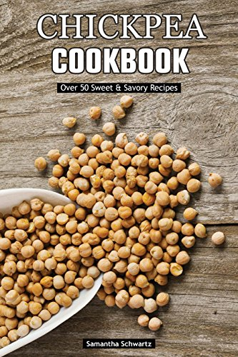 Chickpea Cookbook: Over 50 Sweet & Savory Recipes by [Schwartz, Samantha]