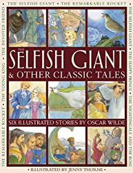 The Selfish Giant & Other Classic Tales: Six Illustrated Stories By Oscar Wilde