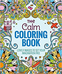 The Calm Coloring Book Lovely Images To Set Your Imagination Free
