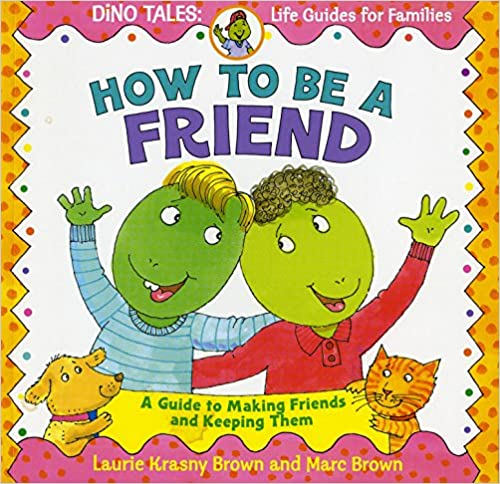 A Guide to Making Friends and Keeping Them How to Be a Friend
