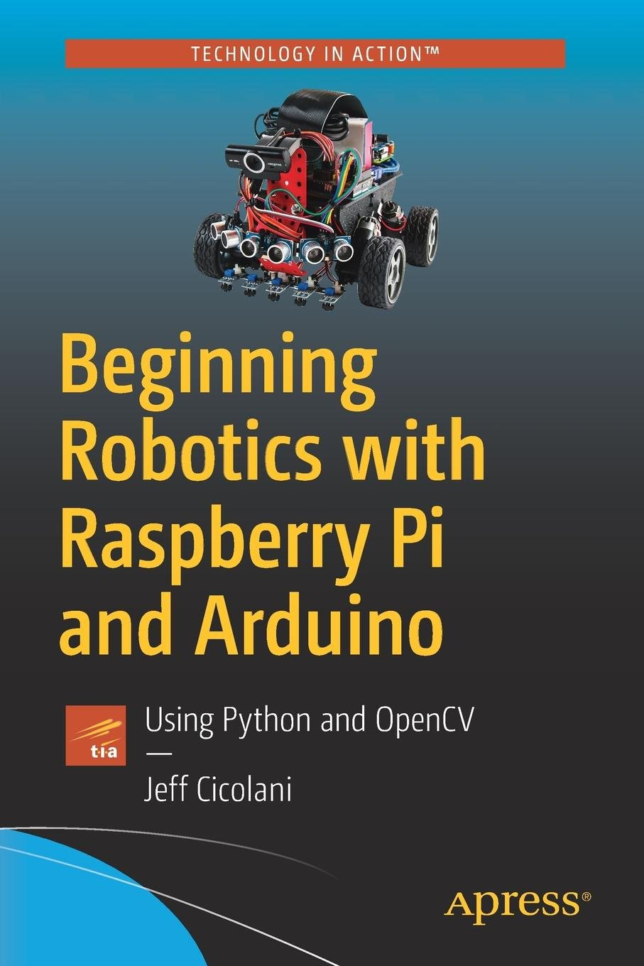 Beginning Robotics with Raspberry Pi and Arduino: Using Python and OpenCV PDF