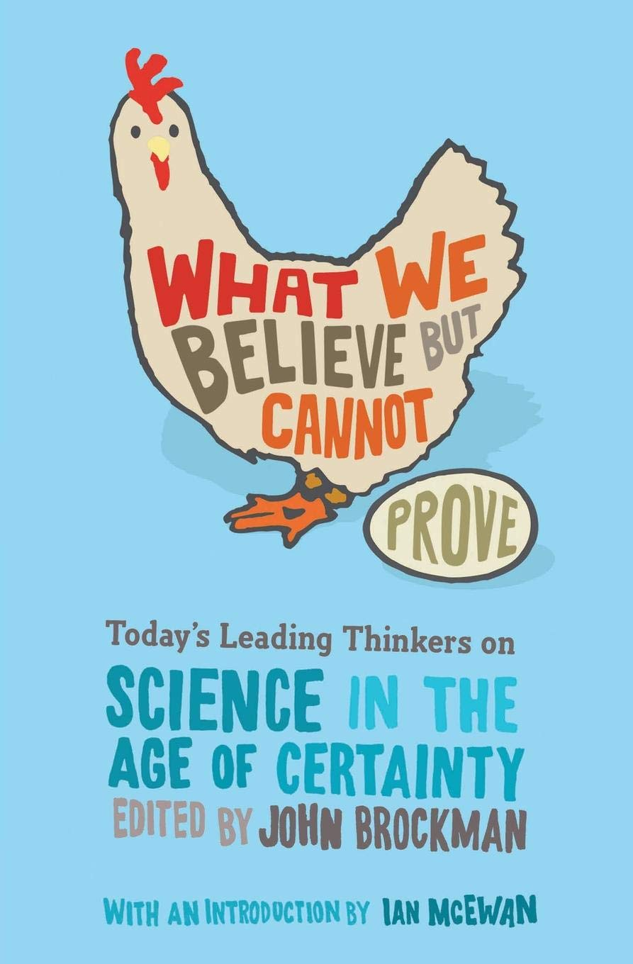 What We Believe But Cannot Prove  Today's Leading Thinkers On Science In The Age Of Certainty  Edge Question Series