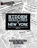 Hidden Headlines of New York: Strange, Unusual, & Bizarre Newspaper Stories 1860-1910 by Chad Lewis