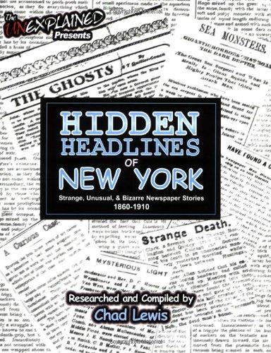Hidden Headlines of New York: Strange, Unusual, & Bizarre Newspaper Stories 1860-1910 by