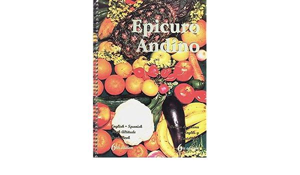 Epicuro Andino: English - Spanish High Altitude Cook Book: Teresa de Prada, Wilma W. Velasco, Peggy Palza, Susan Gisbert: Amazon.com: Books