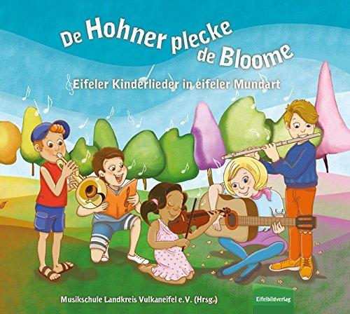De Hohner plecke de Bloome: Eifler Kinderlieder in eifeler Mundart