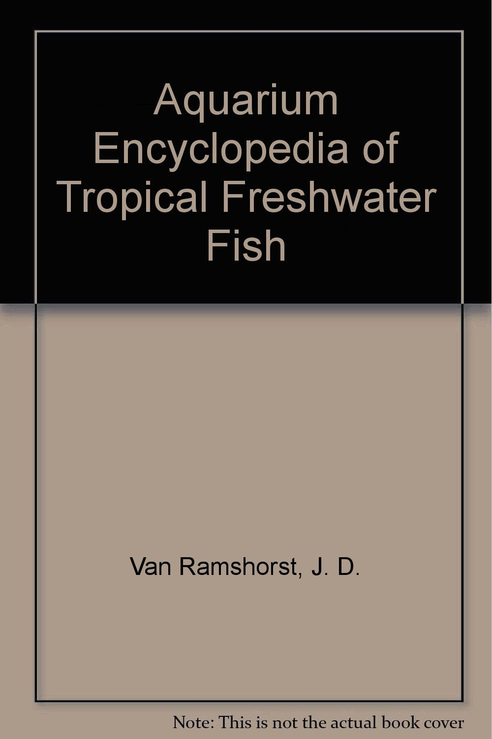 Aquarium Encyclopedia of Tropical Freshwater Fish