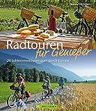 Radtouren für Genießer: 20 Schlemmertouren quer durch Europa