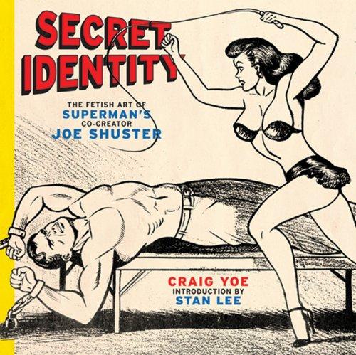 Secret Identity: The Fetish Art of Superman's Co-creator Joe Shuster PDF