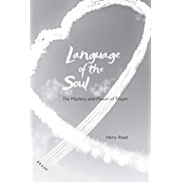Language of the Soul: The Mystery and Power of Prayer