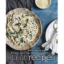 Italian Recipes: Delicious Italian Recipes in an Easy Italian Cookbook (2nd Edition)
