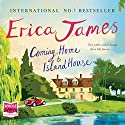 Coming Home to Island House Audiobook by Erica James Narrated by To Be Announced