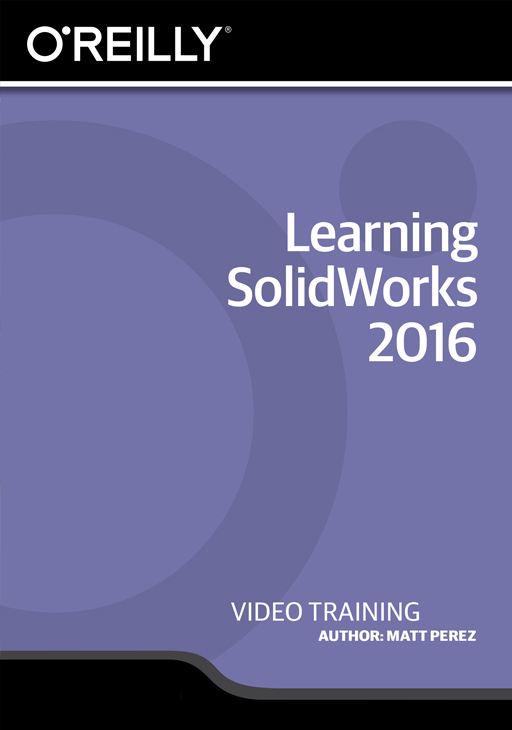 Learning SolidWorks 2016 [Online Code] by O'Reilly Media