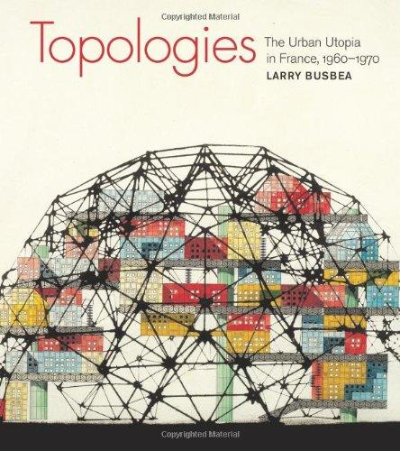 Topologies: The Urban Utopia in France, 1960--1970
