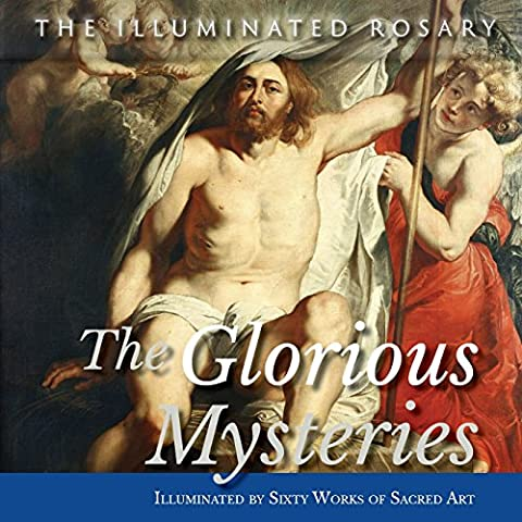 The Glorious Mysteries: Illuminated by Sixty Works of Sacred Art (Grace The Glorious Theme)