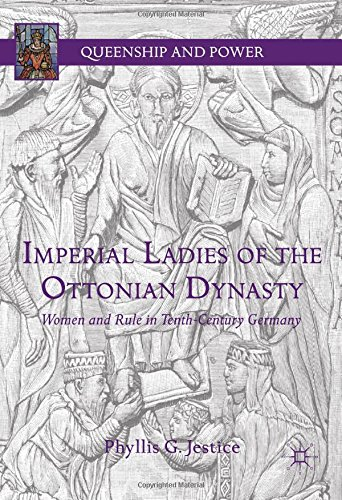 Imperial Ladies of the Ottonian Dynasty: Women and Rule in Tenth-Century Germany