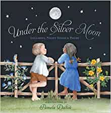 under the silver moon lullabies night songs poems 9781452116730 pamela dalton. Black Bedroom Furniture Sets. Home Design Ideas