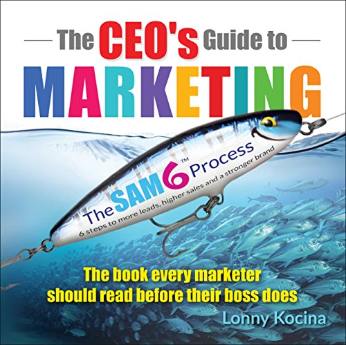 The CEO's Guide to Marketing: The Book Every Marketer Should Read Before Their Boss Does (Best Business To Business Marketing)