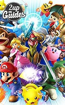 Super Smash Bros. - Nintendo Wii U & 3DS Strategy Guide & Game Walkthrough – Cheats, Tips, Tricks, AND MORE!