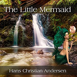 The Little Mermaid Audiobook by Hans Christian Andersen Narrated by Abby Elvidge