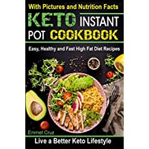 Keto Instant Pot Cookbook: Easy, Healthy and Fast High Fat Diet Recipes. Live a Better Keto Lifestyle (easy keto recipes, high fats foods, keto eating keto clarity, ketosis diet, keto dinners)