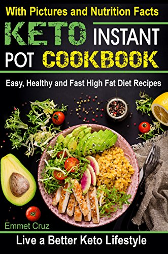 Keto Instant Pot Cookbook: Easy, Healthy and Fast High Fat Diet Recipes. Live a Better Keto Lifestyle (easy keto recipes, high fats foods) by Emmet Cruz